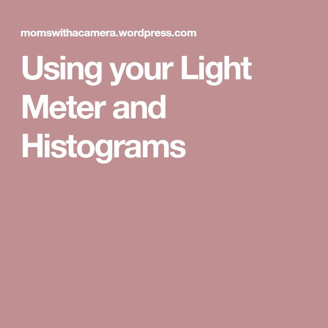 Using your Light Meter and Histograms