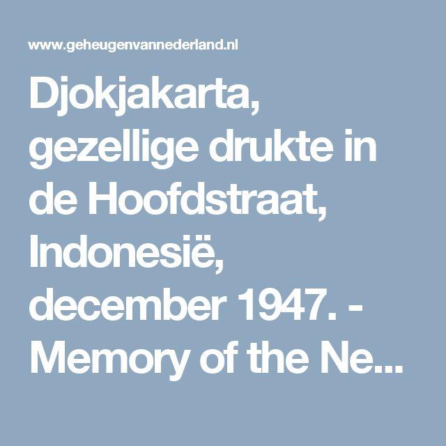 Djokjakarta, gezellige drukte in de Hoofdstraat, Indonesië, december 1947. - Memory of the Netherlands
