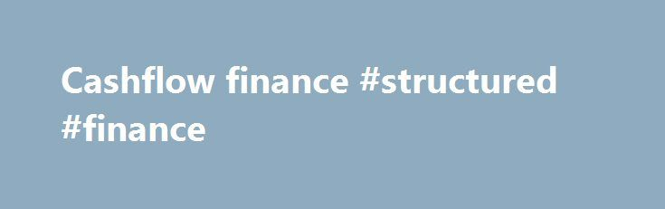 Cashflow finance #structured #finance http://finance.remmont.com/cashflow-finance-structured-finance/  #cashflow finance # Meet the team. Click here to meet the people that will be looking after you We listen. Which means you get a bespoke service, tailored to your needs. That's the difference. We bring a fresh approach to both Factoring and Confidential Invoice Discounting. As one of the most experienced teams in the […]
