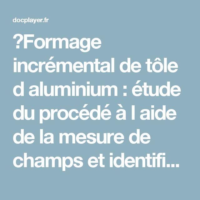 ⭐Formage incrémental de tôle d aluminium : étude du procédé à l aide de la mesure de champs et identification de modèles de comportement