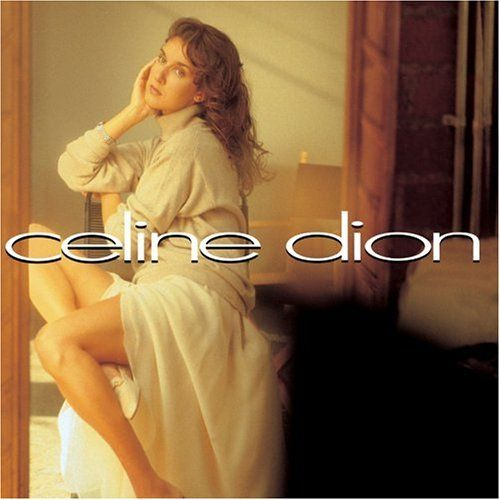 Celine Dion - Self-Titled and my very favorite CD!  Saw her in concert with Michael Bolten as his opening act before she was a superstar!!!
