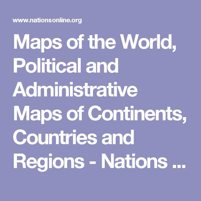 Maps of the World, Political and Administrative Maps of Continents, Countries and Regions - Nations Online Project
