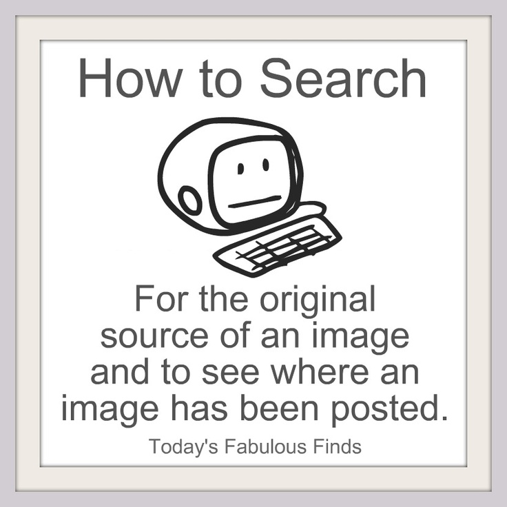 Today's Fabulous Finds: How to Search for an Image (and It's Source) via Google Images