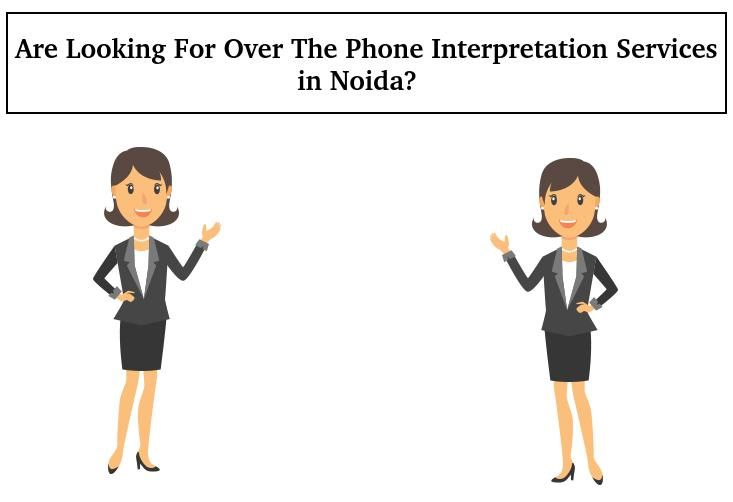 Over the Phone Interpretation Services in Delhi Noida