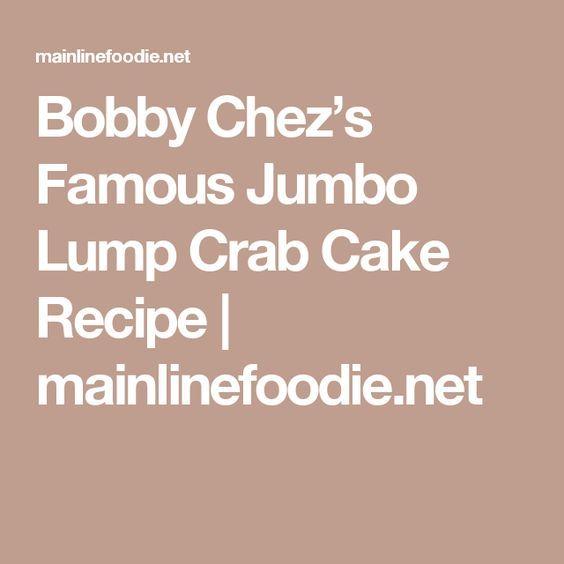 Bobby Chez's Famous Jumbo Lump Crab Cake Recipe   mainlinefoodie.net