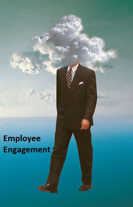 Head-in-the-clouds but feet-on-the-ground #employee #engagement. OK folks, it is time to give the 'good feel' fella called employee engagement serious shape. How does this sound?