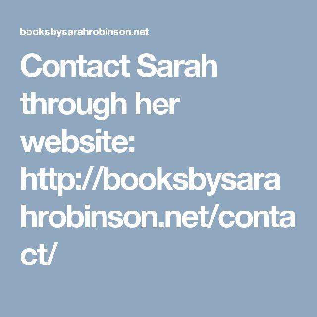 Contact Sarah through her website: http://booksbysarahrobinson.net/contact/