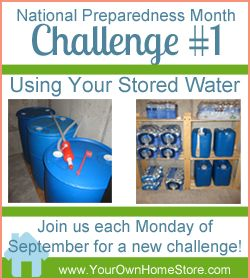 National Preparedness Month Challenge #1 - Using stored water.  A new challenge each week this month (September)