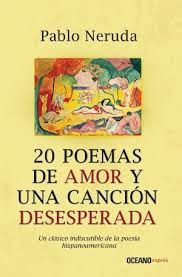 Pablo Neruda. Veinte poemas de amor y una canción desesperada
