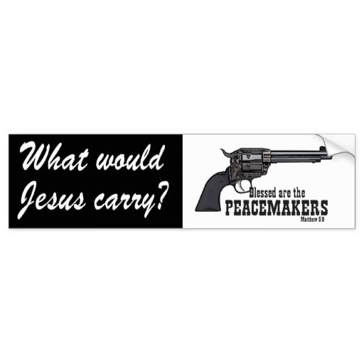 What Would Jesus Carry? Blessed Are The Peacemaker Bumper Sticker