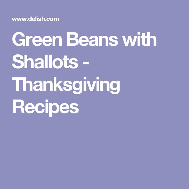 Green Beans with Shallots - Thanksgiving Recipes