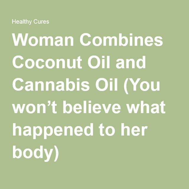 Woman Combines Coconut Oil and Cannabis Oil (You won't believe what happened to her body)