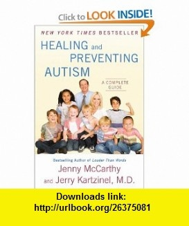 Healing and Preventing Autism A Complete Guide Jenny McCarthy, Dr. Jerry Kartzinel , ISBN-10: 0452295920  ,  , ASIN: B0040RMEI0 , tutorials , pdf , ebook , torrent , downloads , rapidshare , filesonic , hotfile , megaupload , fileserve