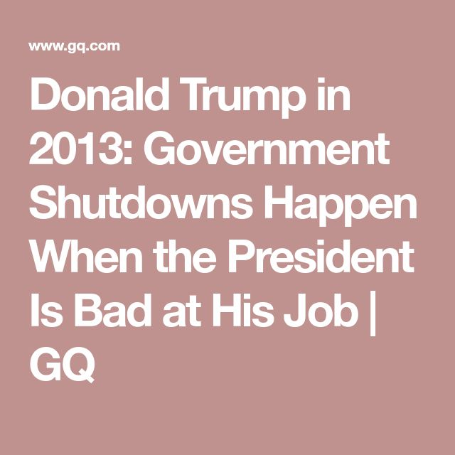 Donald Trump in 2013: Government Shutdowns Happen When the President Is Bad at His Job | GQ
