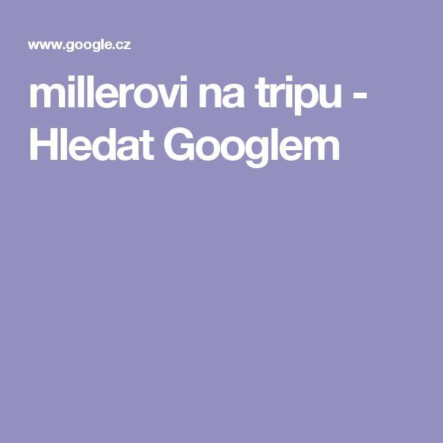 millerovi na tripu - Hledat Googlem