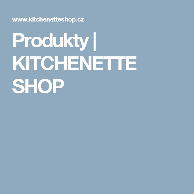 Produkty  |  KITCHENETTE SHOP