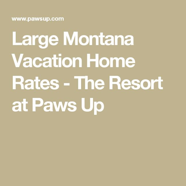 Large Montana Vacation Home Rates - The Resort at Paws Up