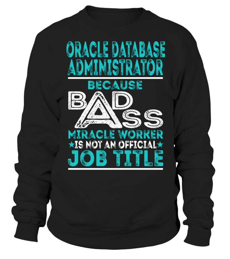 Oracle Database Administrator Because Badass Miracle Worker Is Not An Official Job Title T-Shirt #OracleDatabaseAdministrator