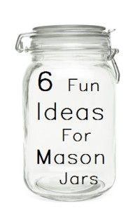 6 Fun Ideas For Mason Jars