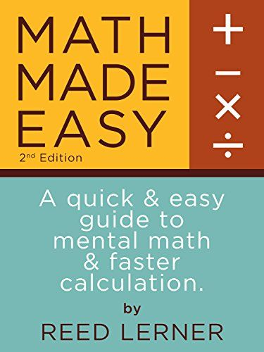 MATH MADE EASY: A quick and easy guide to mental math and faster calculation. (Intellectible SAT Mental Math Book 1) by [Lerner, Reed]
