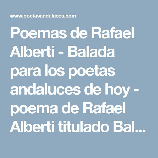 Poemas de Rafael Alberti - Balada para los poetas andaluces de hoy - poema de Rafael Alberti titulado Balada para los poetas andaluces de hoy