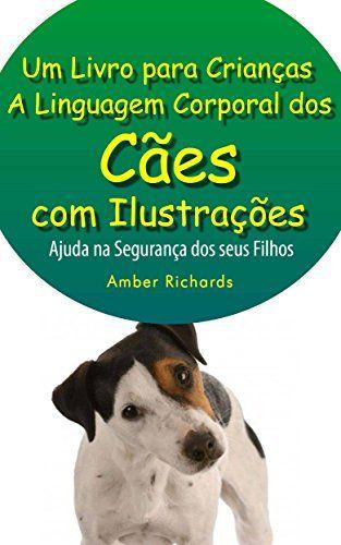 A Linguagem Corporal Dos Cães Com Ilustrações -Ajude Na Segurança Dos Seus Filhos Livro (Portuguese Edition)