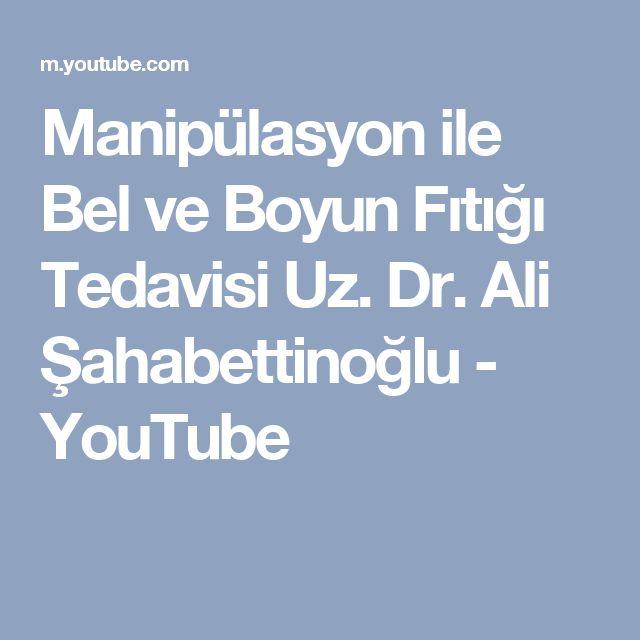 Manipülasyon ile Bel ve Boyun Fıtığı Tedavisi Uz. Dr. Ali Şahabettinoğlu - YouTube