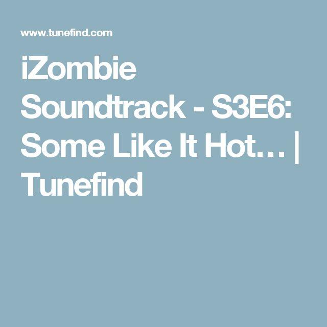iZombie Soundtrack - S3E6: Some Like It Hot… | Tunefind