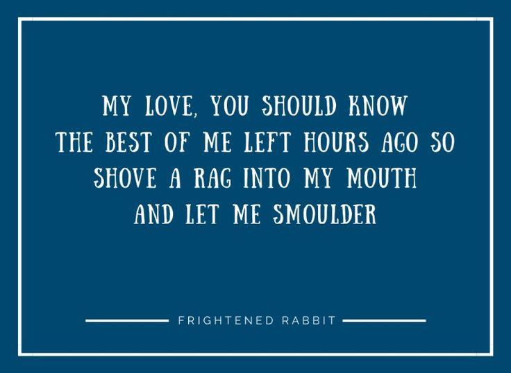 "Lyrics from ""I Wish I Was Sober"", by Frightened Rabbit."