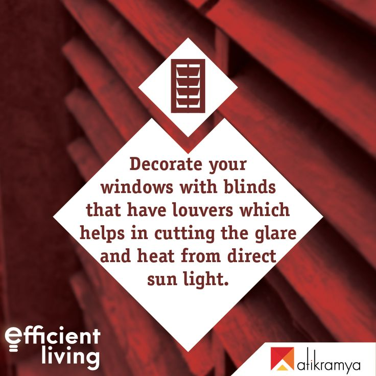 Decorate your windows with blinds that have a louver which help in cutting the glare and heat from direct sun light & provide just optimum light keeping your home brightly lit all day for no cost. #EfficientLiving #home #RealEstate #tips