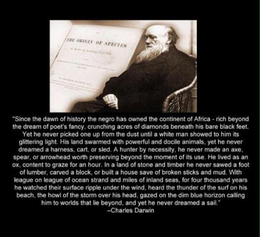 Fail: Charles Darwin - Since the dawn of history the negro has owned the... | quotefail.com