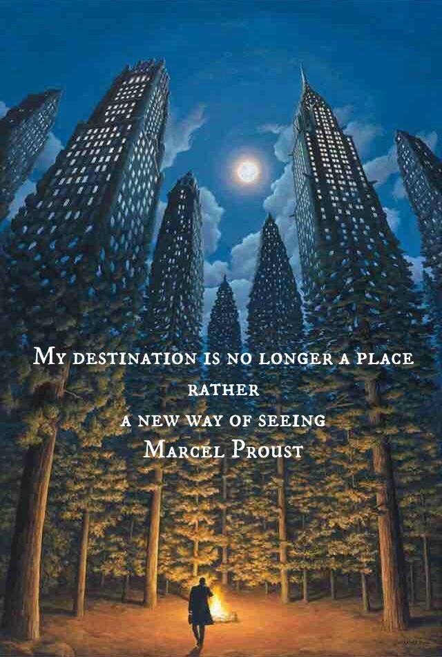 Mi destino ya no es un lugar, sino una nueva forma de ver y en esa visión estás.     My destination is no longer a place, rather a new way of seeing. – Marcel Proust thedailyquotes.com