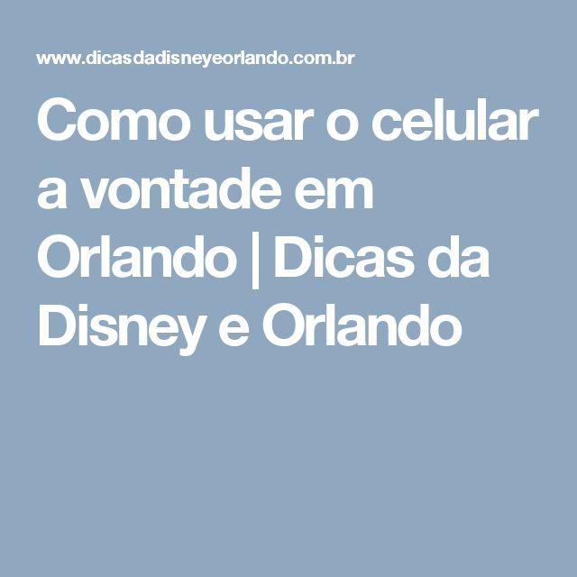 Como usar o celular a vontade em Orlando   Dicas da Disney e Orlando