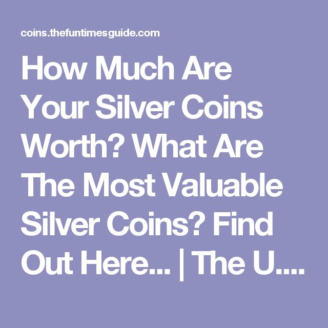 How Much Are Your Silver Coins Worth? What Are The Most Valuable Silver Coins? Find Out Here... | The U.S. Coin Guide