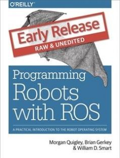 Programming Robots with ROS: A Practical Introduction to the Robot Operating System 1st Edition free download by Morgan Quigley Brian Gerkey William D. Smart ISBN: 9781449323899 with BooksBob. Fast and free eBooks download.  The post Programming Robots with ROS: A Practical Introduction to the Robot Operating System 1st Edition Free Download appeared first on Booksbob.com.