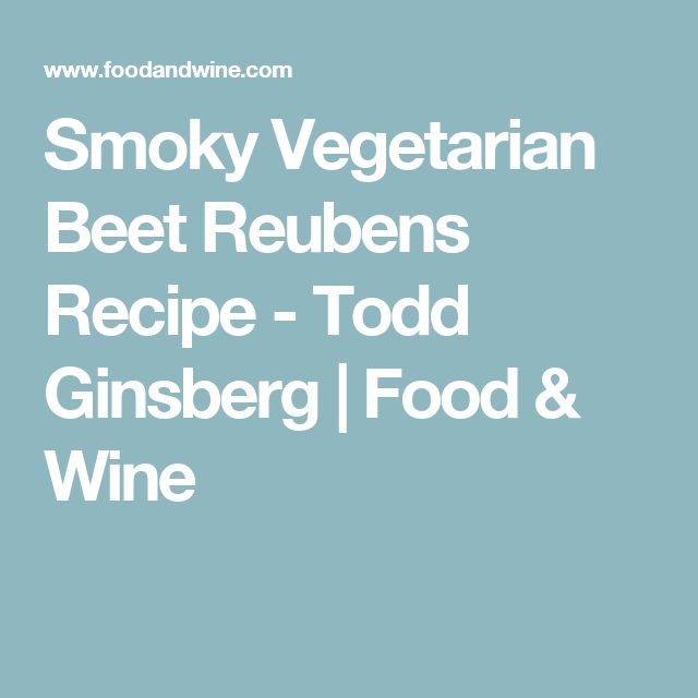 Smoky Vegetarian Beet Reubens Recipe  - Todd Ginsberg | Food & Wine