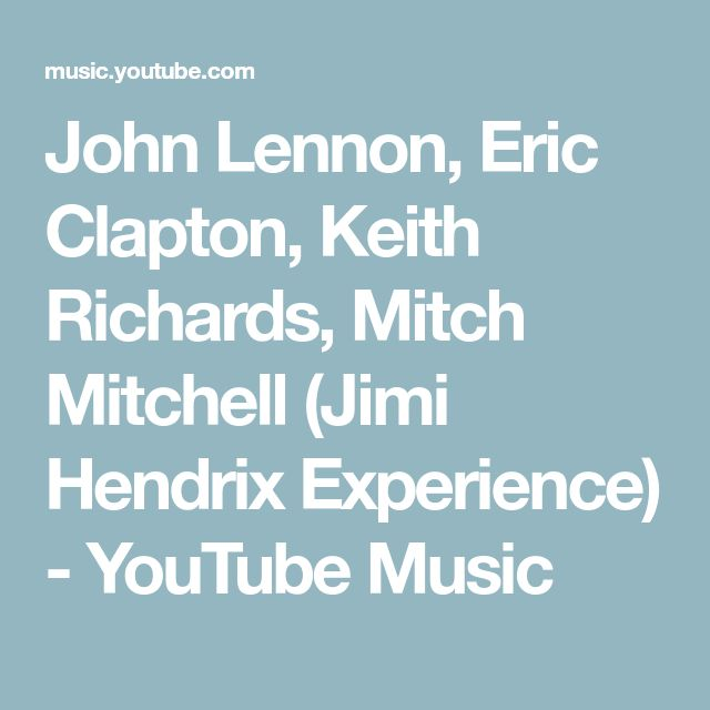 John Lennon, Eric Clapton, Keith Richards, Mitch Mitchell (Jimi Hendrix Experience) - YouTube Music