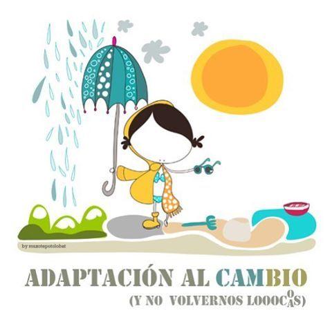 ... qué calor... qué frío... qué sol, ah! ¡qué llueve!... Qué líoooooo! Lecciones en lo cotidiano para aprender a adaptarme al cambio... (mmmm...¿y ahora, qué me pongo?) #EeeegunonMundo!! ::: aldaketa txoroak... :::