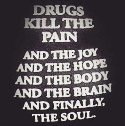 drugs kill.  don't even start.  feeling another loss.  yes, yet another......