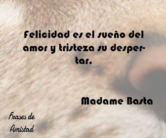 Frases Filosoficas De Felicidad De Madame Basta Frases Filosoficas Frases Verdaderas Frases