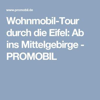 Wohnmobil-Tour durch die Eifel: Ab ins Mittelgebirge - PROMOBIL