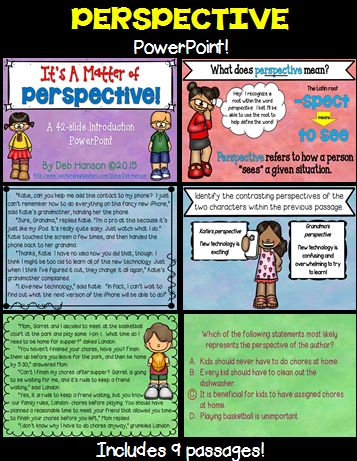 This PowerPoint focuses on perspective. It contains 42 slides. The PowerPoint begins by defining perspective, and then focuses on how various CHARACTERS within one story can have different perspectives. Then, the second half of the PowerPoint switches to focusing on analyzing a passage for an AUTHOR'S perspective.