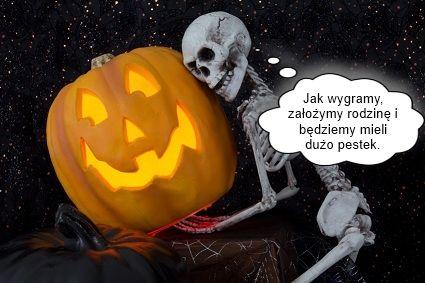"""Podpis w konkursie Halloween nadany przez Pana Marcina - """"Jak wygramy, założymy rodzinę i będziemy mieli dużo pestek"""""""