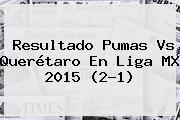 http://tecnoautos.com/wp-content/uploads/imagenes/tendencias/thumbs/resultado-pumas-vs-queretaro-en-liga-mx-2015-21.jpg Pumas Vs Queretaro. Resultado Pumas vs Querétaro en Liga MX 2015 (2-1), Enlaces, Imágenes, Videos y Tweets - http://tecnoautos.com/actualidad/pumas-vs-queretaro-resultado-pumas-vs-queretaro-en-liga-mx-2015-21/