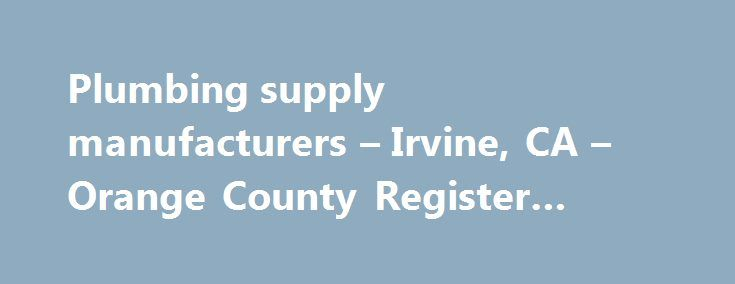Plumbing supply manufacturers – Irvine, CA – Orange County Register #todd #pipe #anaheim http://jacksonville.remmont.com/plumbing-supply-manufacturers-irvine-ca-orange-county-register-todd-pipe-anaheim/  # Orange County Register Yellow Pages Plumbing Supply Manufacturers, Irvine, CA Ads related to plumbing supply manufacturers plumbingsupply – Family Owned Since 1947 Visit Emil s For All Your Plumbing Needs! Experienced Knowledgeable Serving your area hardwarestore-la.mydex.com T S Brass…