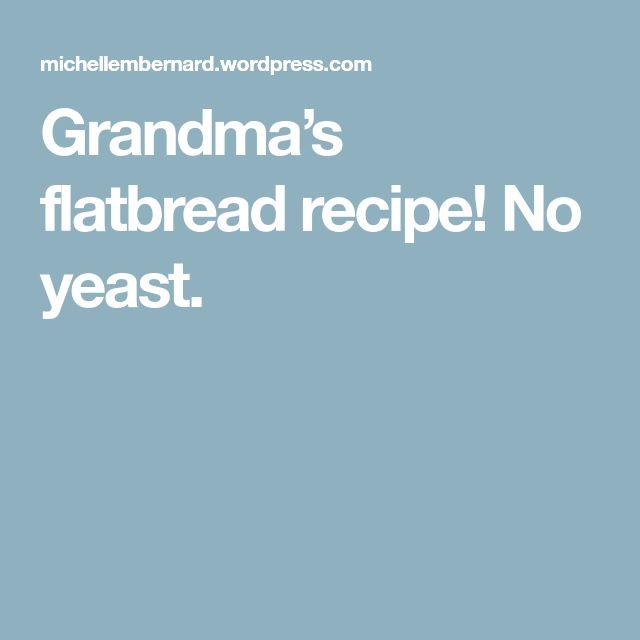 Grandma's flatbread recipe! No yeast.