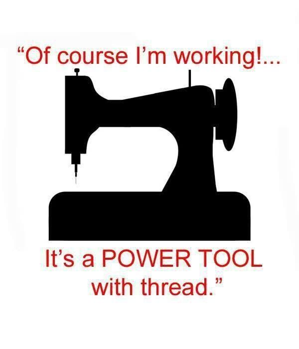 Power Tool - sewing machine (and when handled correctly it's quite the money making machine).
