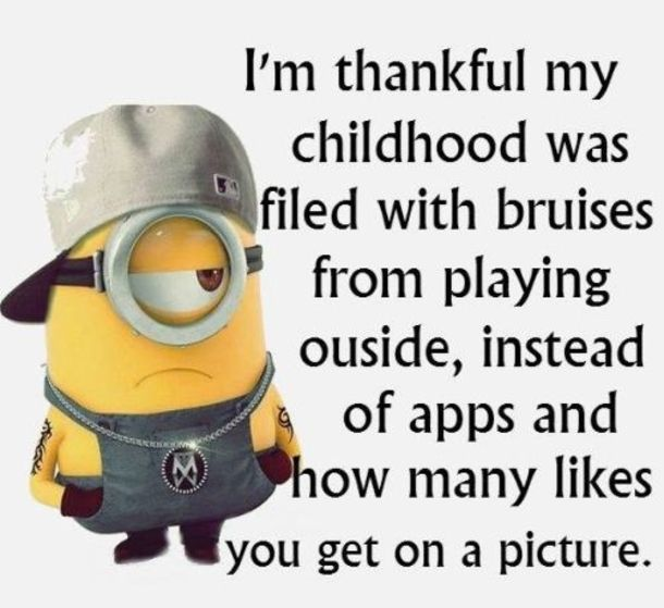 ME TOO !!!! KIDS HAVE NOT A CLUE WHAT THEY ARE MISSING NOT BEING OUTSIDE !!!!