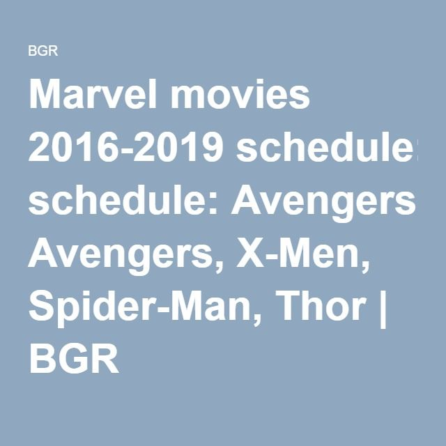 Marvel movies 2016-2019 schedule: Avengers, X-Men, Spider-Man, Thor | BGR