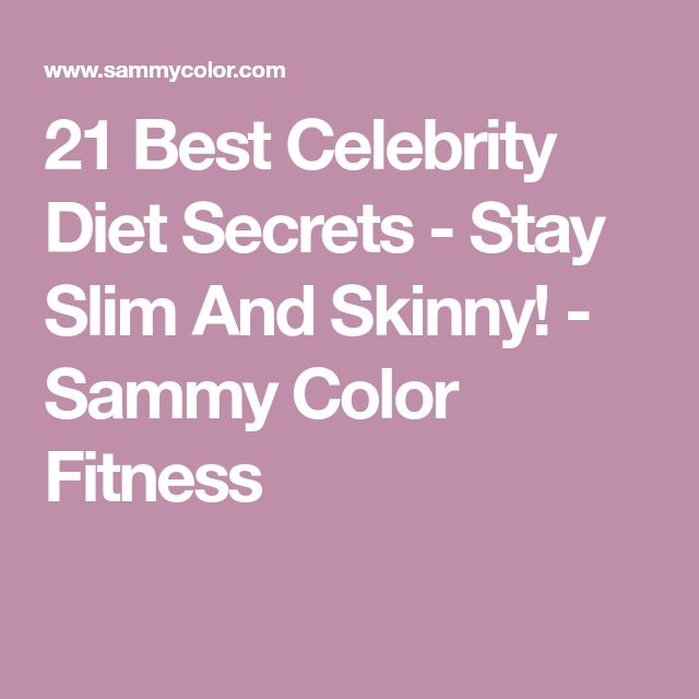 21 Best Celebrity Diet Secrets - Stay Slim And Skinny! - Sammy Color Fitness